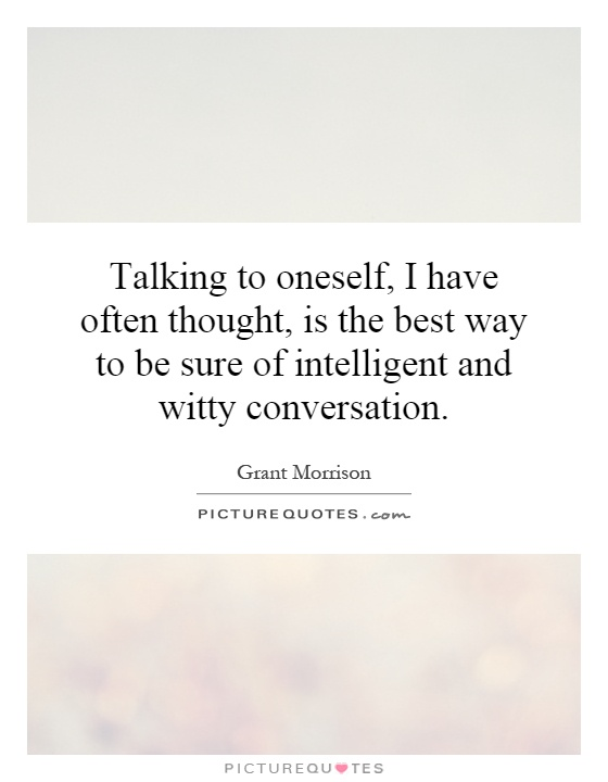 Talking to oneself, I have often thought, is the best way to be sure of intelligent and witty conversation Picture Quote #1
