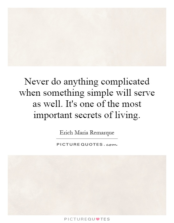 Quotes About Complicated Teenage Love : Never do anything complicated when something simple will serve as well ...