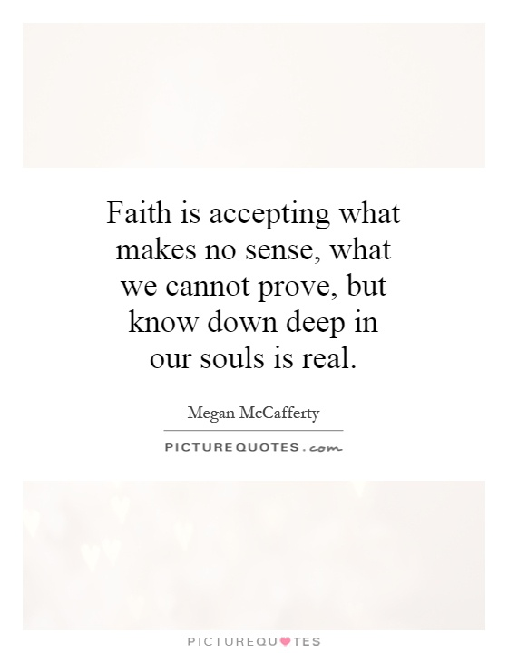 Faith Is Accepting What Makes No Sense, What We Cannot