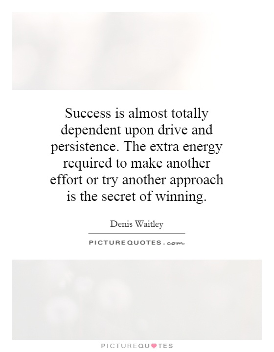 Success is almost totally dependent upon drive and persistence. The extra energy required to make another effort or try another approach is the secret of winning Picture Quote #1