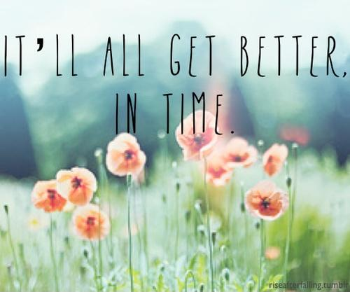 It'll all get better in time Picture Quote #1