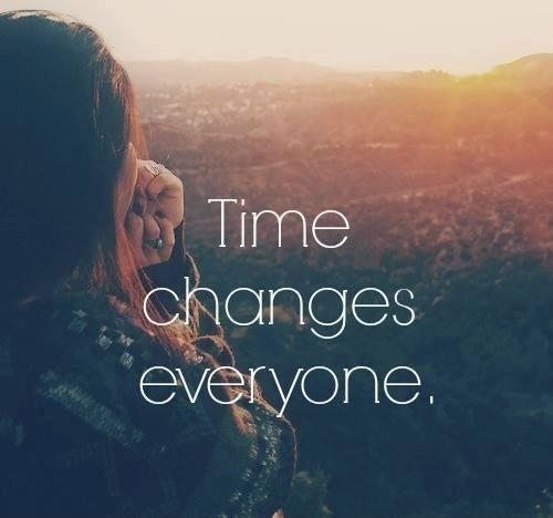 Time changes everyone Picture Quote #1