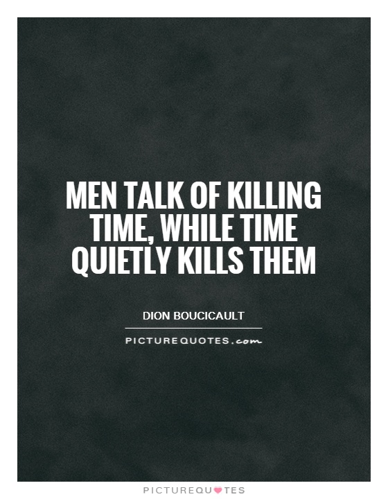 Men talk of killing time, while time quietly kills them Picture Quote #1
