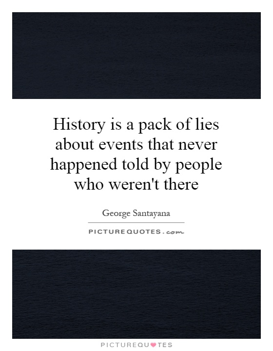 History is a pack of lies about events that never happened told by people who weren't there Picture Quote #1