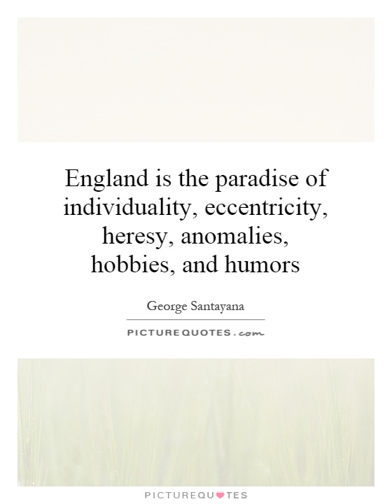 England is the paradise of individuality, eccentricity, heresy, anomalies, hobbies, and humors Picture Quote #1