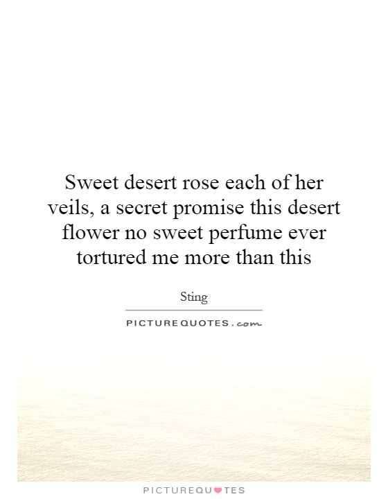 Sweet desert rose each of her veils, a secret promise this desert flower no sweet perfume ever tortured me more than this Picture Quote #1