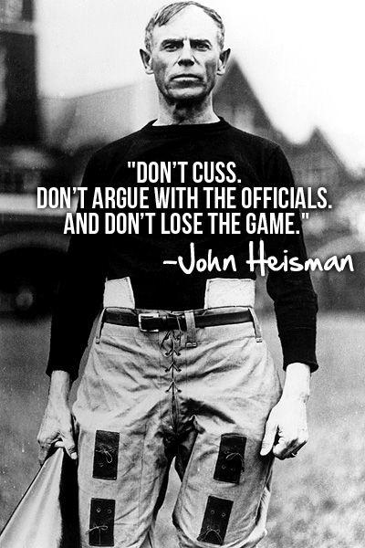 Don't cuss. Don't argue with the officials. and don't lose the game Picture Quote #1