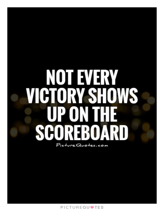 Not every victory shows up on the scoreboard Picture Quote #1