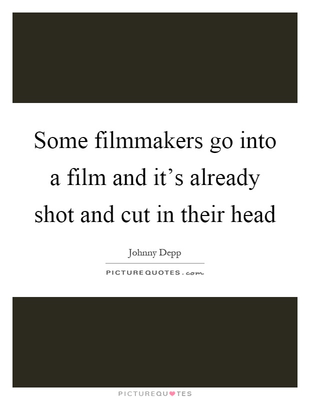 Some filmmakers go into a film and it's already shot and cut in their head Picture Quote #1