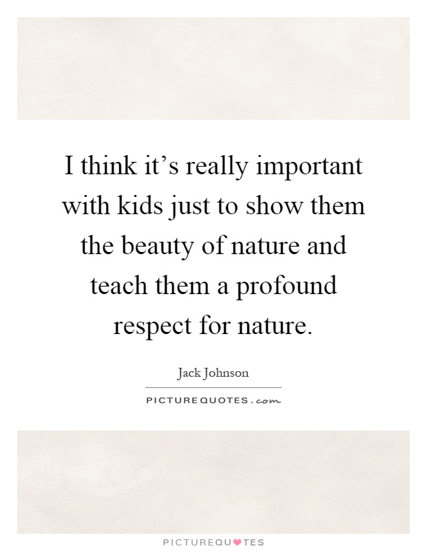 importance of nature in a childs Nature is made by nature, not by man nature can be used for many different things it can be used for a natural playground, a learning experience, a science experience, a meditation place.