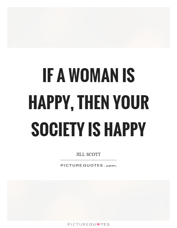 If a woman is happy, then your society is happy Picture Quote #1