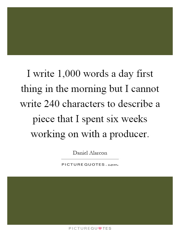 I Write 1 000 Words A Day First Thing In The Morning But I Picture Quotes
