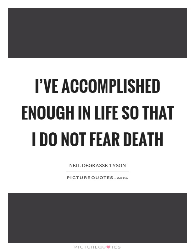 I've accomplished enough in life so that I do not fear death Picture Quote #1