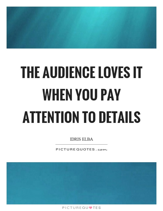 Attention To Detail Quotes & Sayings | Attention To Detail Picture ...