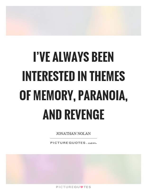 I've always been interested in themes of memory, paranoia, and revenge Picture Quote #1