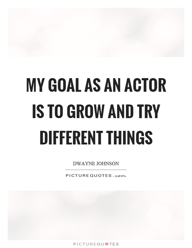 My goal as an actor is to grow and try different things Picture Quote #1