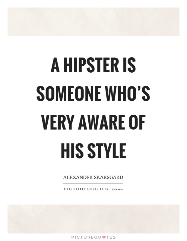 A hipster is someone who's very aware of his style Picture Quote #1