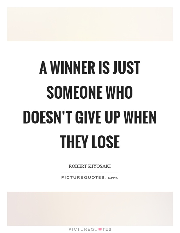 A winner is just someone who doesn't give up when they lose Picture Quote #1