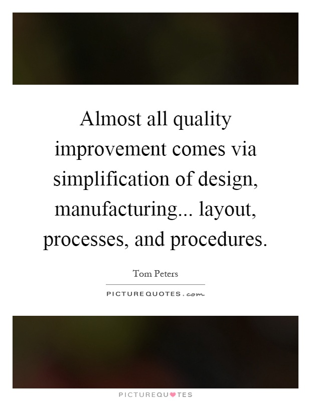 Almost all quality improvement comes via simplification of design, manufacturing... layout, processes, and procedures Picture Quote #1