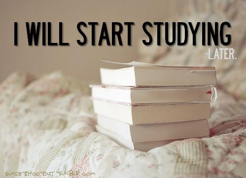 I will start studying later Picture Quote #1