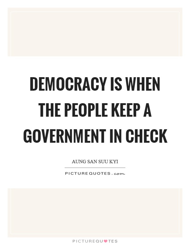 Democracy is when the people keep a government in check Picture Quote #1