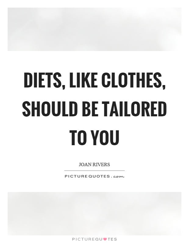 Diets, like clothes, should be tailored to you Picture Quote #1