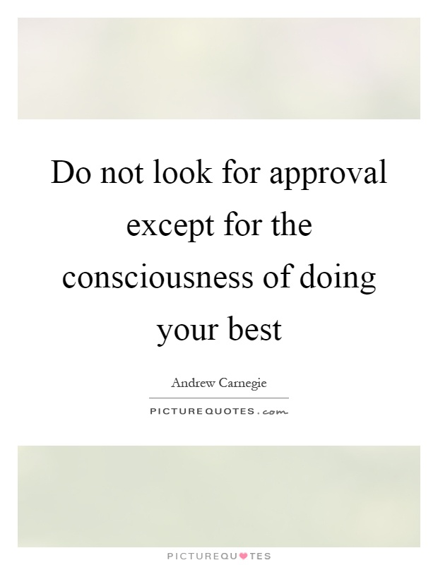 Do not look for approval except for the consciousness of doing your best Picture Quote #1