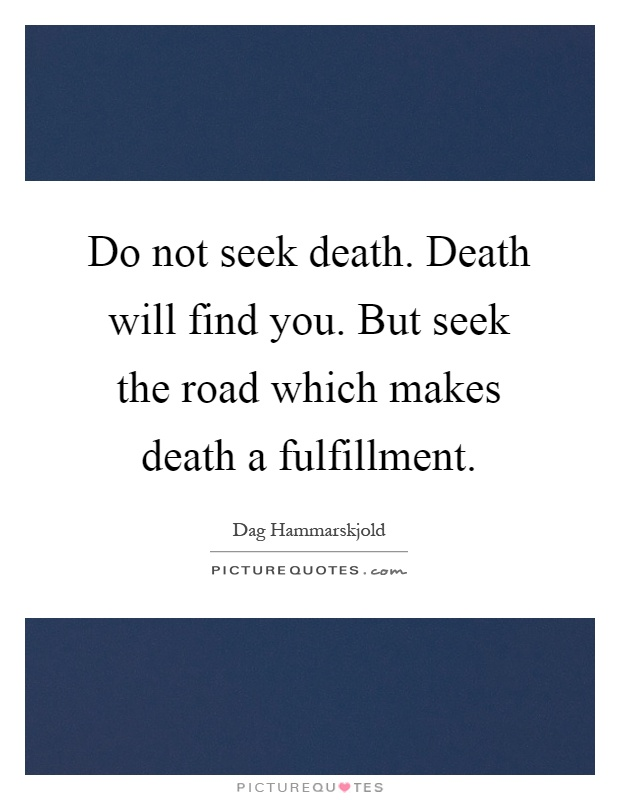 Exceptionnel Do Not Seek Death. Death Will Find You. But Seek The Road Which Makes Death  A Fulfillment