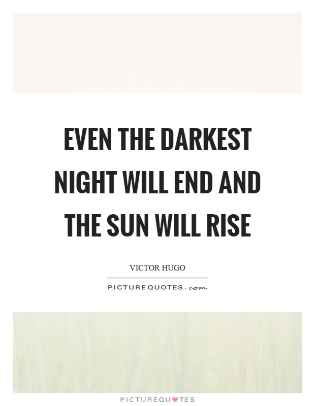 Even the darkest night will end and the sun will rise Picture Quote #1