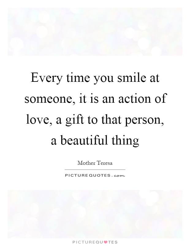Every time you smile at someone, it is an action of love, a gift to that person, a beautiful thing Picture Quote #1
