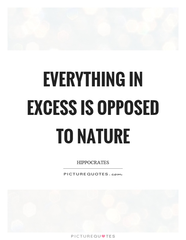 Everything in excess is opposed to nature Picture Quote #1