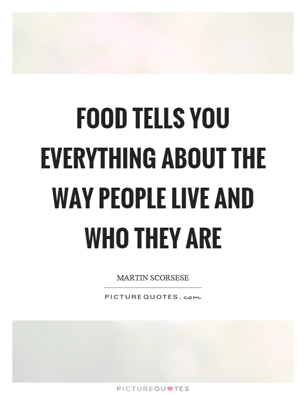 Food tells you everything about the way people live and who they are Picture Quote #1