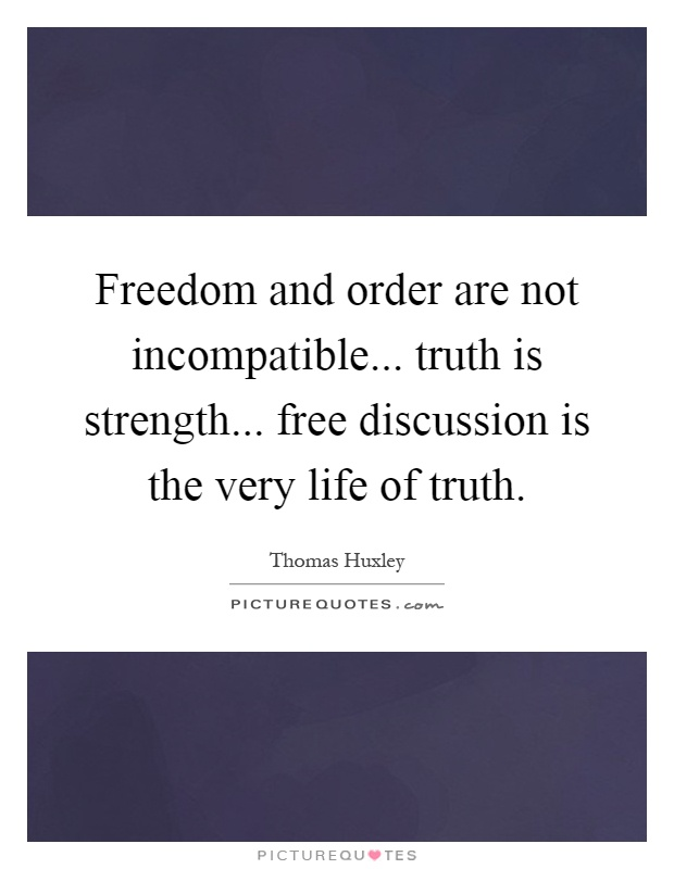 Freedom and order are not incompatible... truth is strength... free discussion is the very life of truth Picture Quote #1