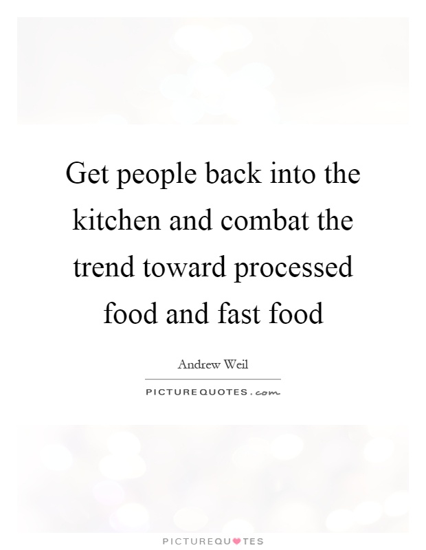 Get people back into the kitchen and combat the trend toward processed food and fast food Picture Quote #1