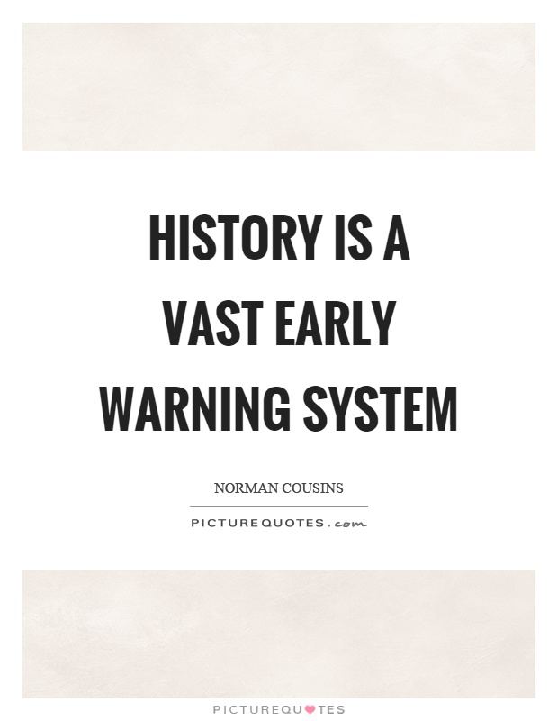 History is a vast early warning system Picture Quote #1