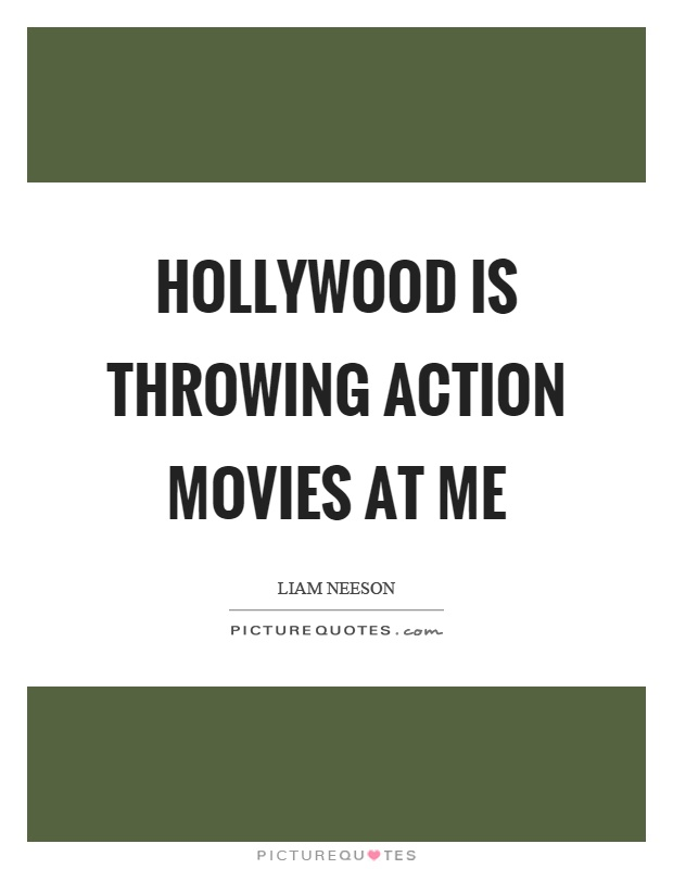 Hollywood is throwing action movies at me Picture Quote #1
