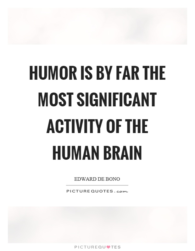 Humor is by far the most significant activity of the human brain Picture Quote #1