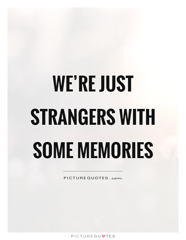 We're just strangers with some memories Picture Quote #1