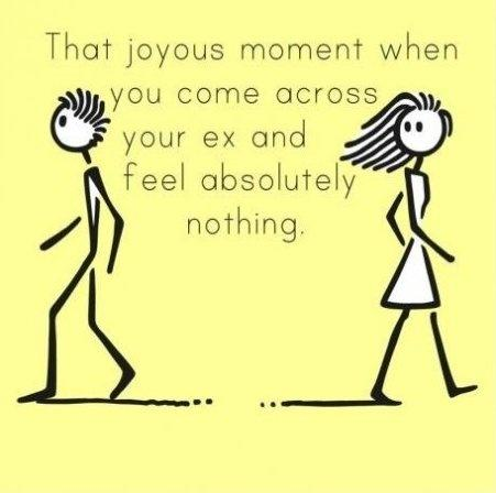 That joyous moment when you come across your ex and feel absolutely nothing Picture Quote #1