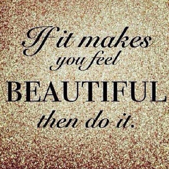 If it makes you feel beautiful then do it Picture Quote #1