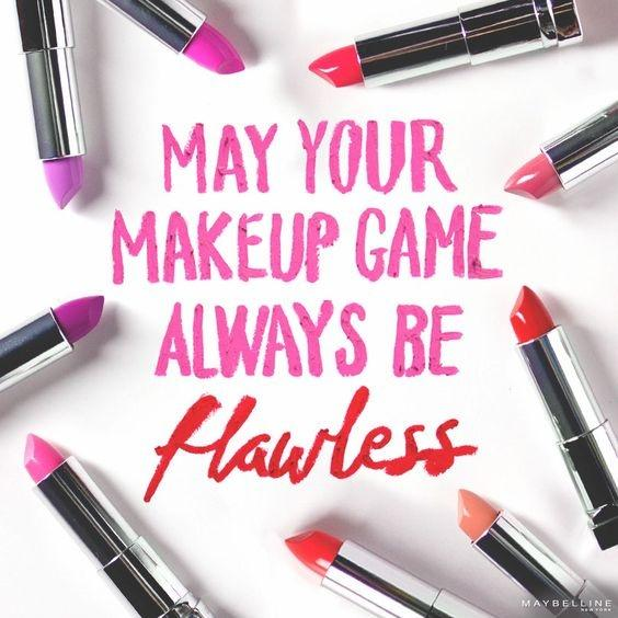 May your makeup game always be flawless Picture Quote #1
