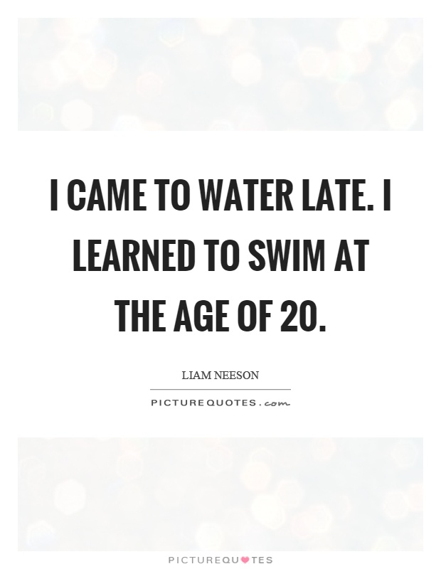 I came to water late. I learned to swim at the age of 20 Picture Quote #1