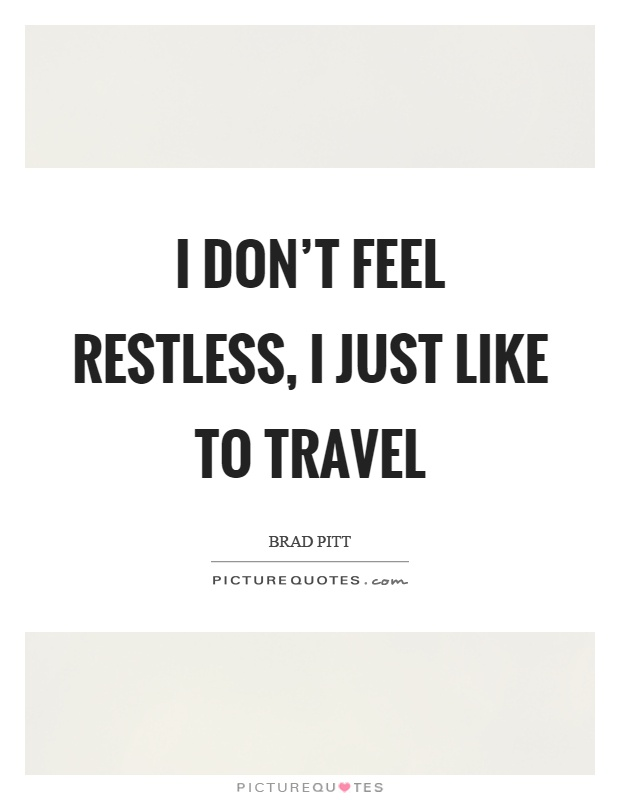 I don't feel restless, I just like to travel Picture Quote #1