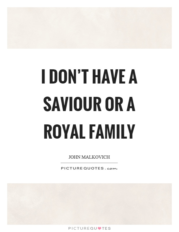 I don't have a saviour or a royal family Picture Quote #1