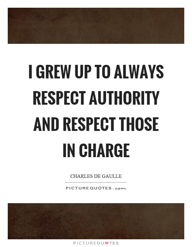 I grew up to always respect authority and respect those in charge Picture Quote #1