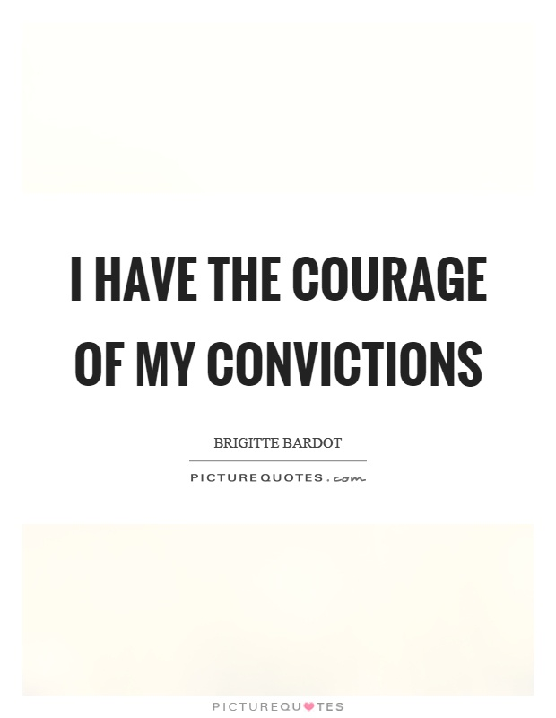 I have the courage of my convictions Picture Quote #1