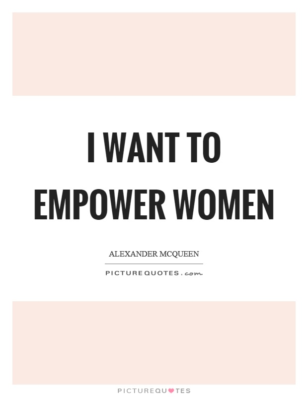 I want to empower women Picture Quote #1