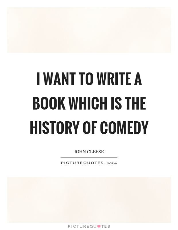 http://img.picturequotes.com/2/381/380639/i-want-to-write-a-book-which-is-the-history-of-comedy-quote-1.jpg