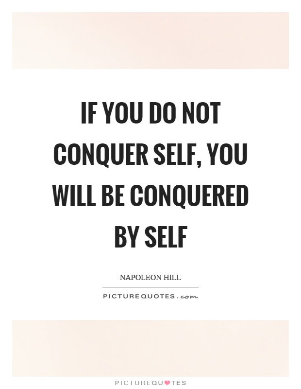 If you do not conquer self, you will be conquered by self Picture Quote #1