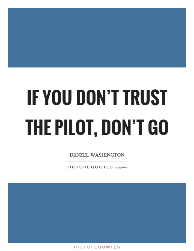 If you don't trust the pilot, don't go Picture Quote #1